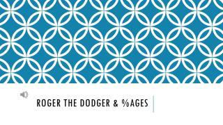 Roger the dodger & %ages