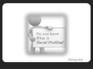 Do you know  What is Racial Profiling ?