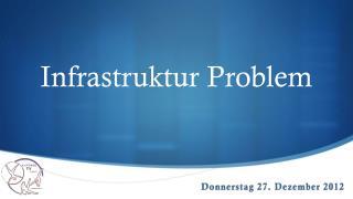 Infrastruktur  Problem