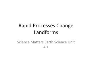 Rapid Processes Change Landforms