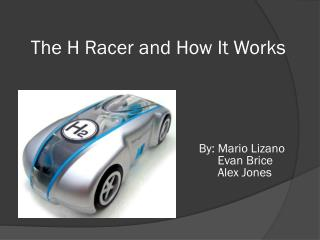 The H Racer and How It Works