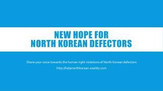 NEW HOPE FOR  NORTH KOREAN defectors