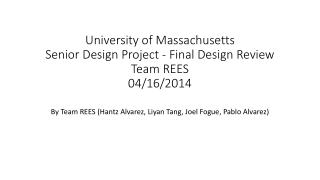 University of Massachusetts Senior Design Project - Final Design Review Team REES 04/16/2014