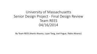 University of Massachusetts Senior Design Project - Final Design Review Team REES 04/16/2014