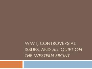 WW I, Controversial Issues, and  All Quiet on the Western Front