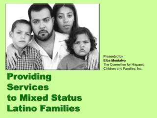 Presented by Elba Montalvo The Committee for Hispanic  Children  and Families, Inc .