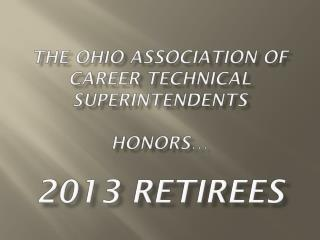 The Ohio association of career technical superintendents honors… 2013 retirees
