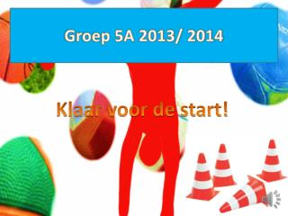 Groep 5A 2013/ 2014