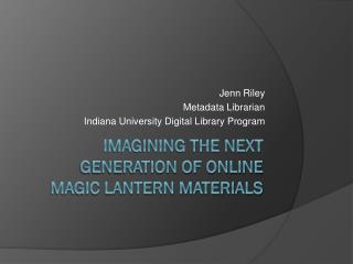 Imagining the next generation of online Magic Lantern materials
