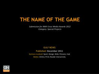 THE NAME OF THE GAME Submission for XMA Cross Media Awards 2012  Category: Special Projects