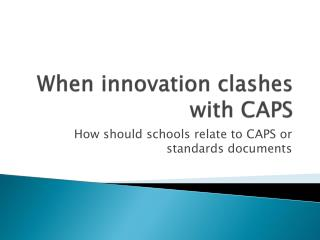 When innovation clashes with CAPS