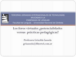 Los foros virtuales ¿potencialidades versus  prácticas pedagógicas?  Profesora Griselda Sassola