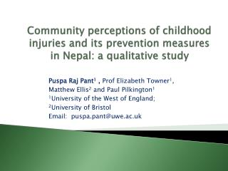 Puspa Raj Pant 1  ,  Prof Elizabeth Towner 1 ,   Matthew Ellis 2  and Paul Pilkington 1