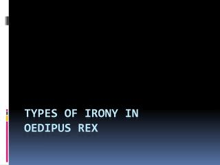 Types of Irony in  Oedipus Rex