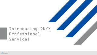 Introducing ONYX Professional Services