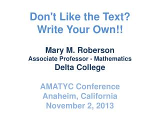 Don't Like the Text? Write Your Own!! Mary M. Roberson Associate Professor - Mathematics