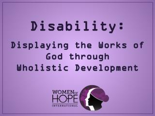 Disability: Displaying the Works of God through  Wholistic Development
