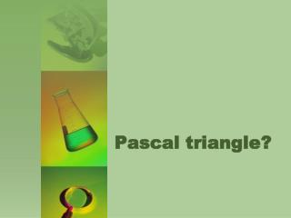 Pascal triangle ?