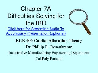 Chapter 7A Difficulties Solving for the IRR  Click here for Streaming Audio To Accompany Presentation optional
