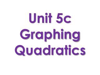 Unit  5c Graphing Quadratics