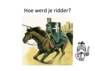 Hoe werd je ridder?