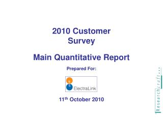 2010  Customer Survey Main  Quantitative Report Prepared For: 11 th October 2010