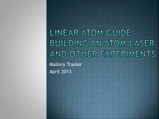 Linear Atom guide: building an atom laser and other experiments
