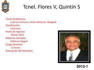 Tcnel. Flores V, Quintín S