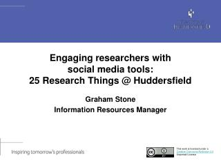 Engaging researchers with  social  media tools:  25  Research Things @ Huddersfield