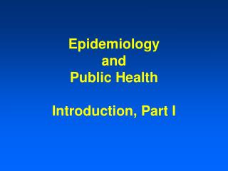 Epidemiology  and  Public Health  Introduction, Part I