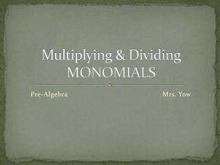 Multiplying & Dividing MONOMIALS