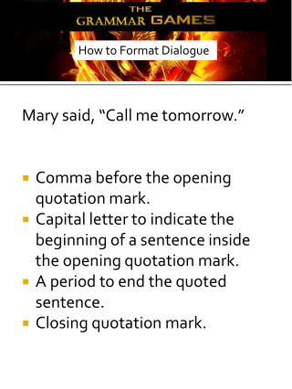 "Mary said, ""Call me tomorrow ."" Comma before the opening quotation mark."