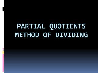 Partial Quotients Method of dividing