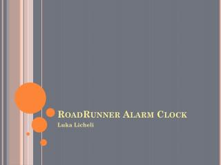RoadRunner  Alarm Clock