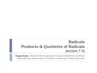 Radicals Products & Quotients of Radicals  (section 7.5)