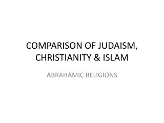 COMPARISON OF JUDAISM, CHRISTIANITY & ISLAM