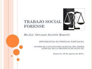 TRABAJO SOCIAL FORENSE Mg. /Lic. Osvaldo Agustín  Marcón