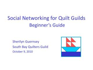 Social Networking for Quilt Guilds Beginner�s Guide
