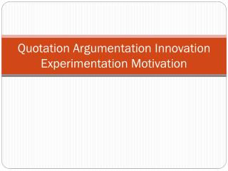 Quotation Argumentation Innovation Experimentation Motivation