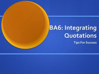 BA6: Integrating Quotations
