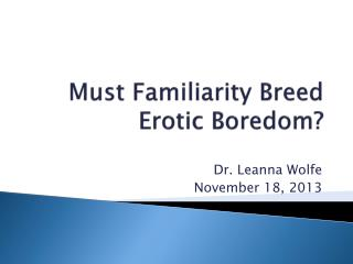 Must Familiarity Breed Erotic Boredom?