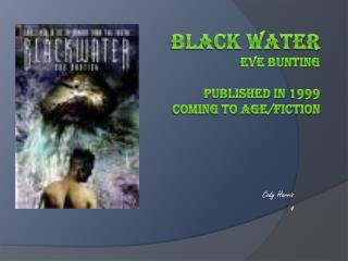 Black water Eve Bunting Published in 1999 coming to age/fiction