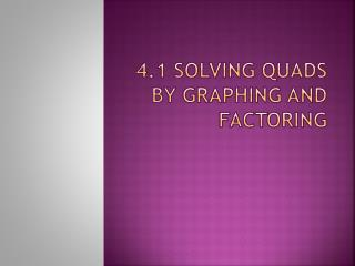 4.1 Solving Quads by graphing and factoring