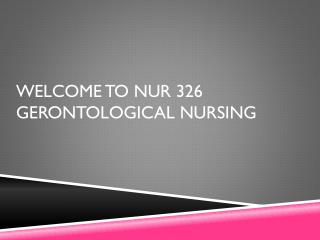 Welcome to NUR 326 Gerontological Nursing