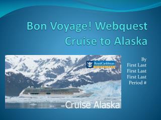 Bon Voyage! Webquest Cruise to Alaska