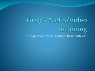 Greg's Audio/Video recording