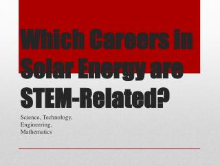 Which Careers in Solar Energy are STEM-Related?