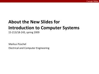 About the New Slides for Introduction to Computer Systems 15-213/18-243, spring 2009