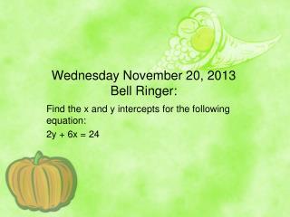 Wednesday November 20, 2013 Bell Ringer: