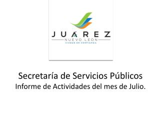 Secretaría de Servicios Públicos Informe de Actividades del mes de Julio.